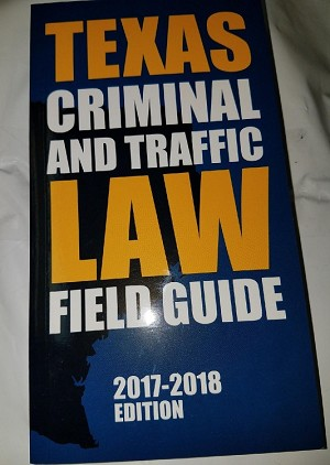 Texas Criminal and Traffic Law Field Guide